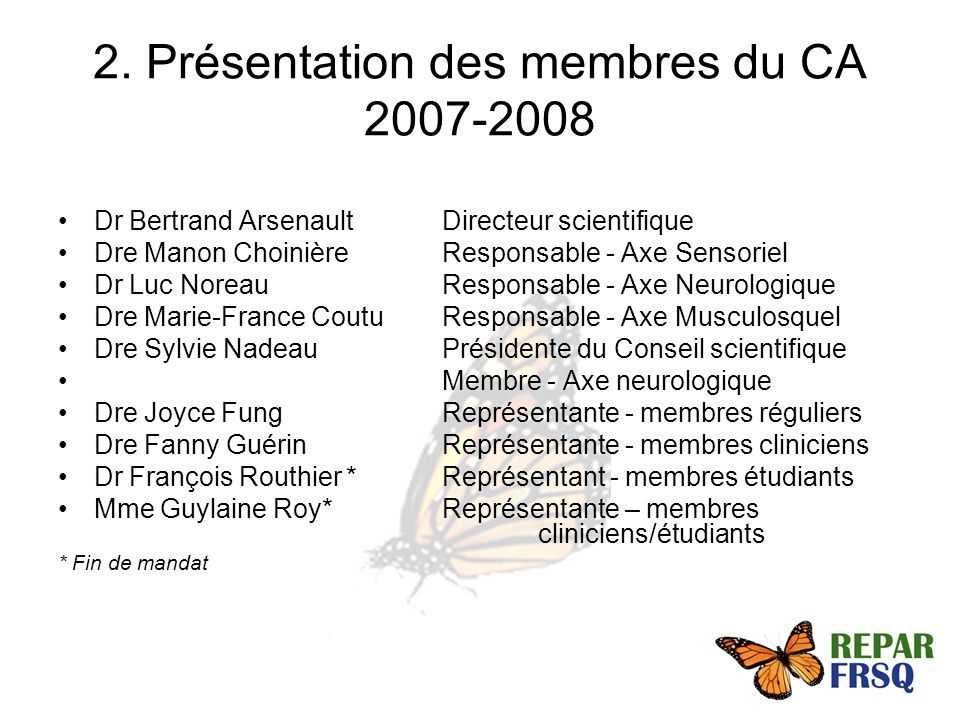 2. Présentation des membres du CA 2007-2008 Dr Bertrand ArsenaultDirecteur scientifique Dre Manon ChoinièreResponsable - Axe Sensoriel Dr Luc NoreauRe