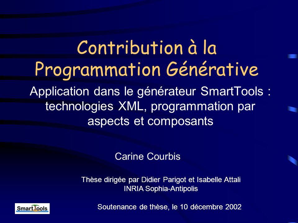 Contribution à la Programmation Générative Application dans le générateur SmartTools : technologies XML, programmation par aspects et composants Questions...