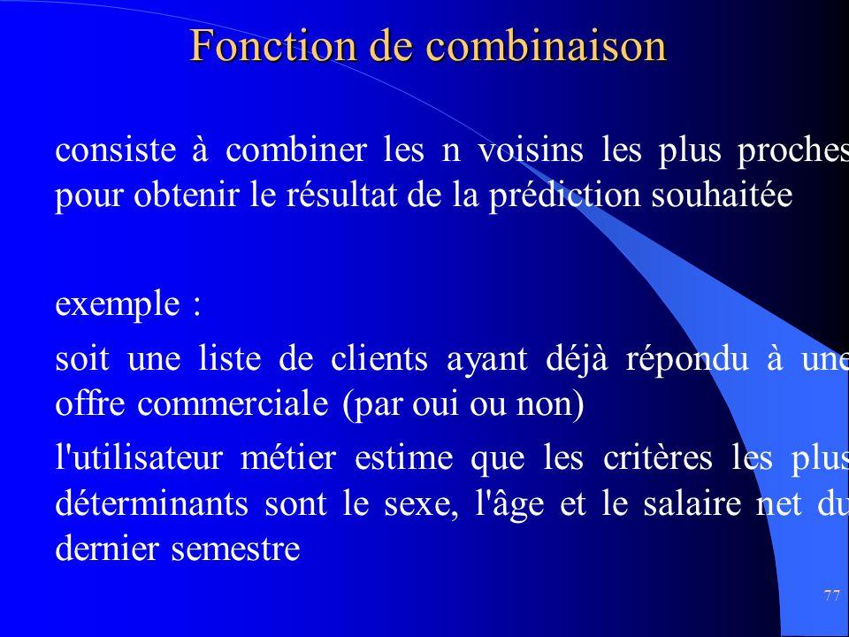 77 Fonction de combinaison consiste à combiner les n voisins les plus proches pour obtenir le résultat de la prédiction souhaitée exemple : soit une l
