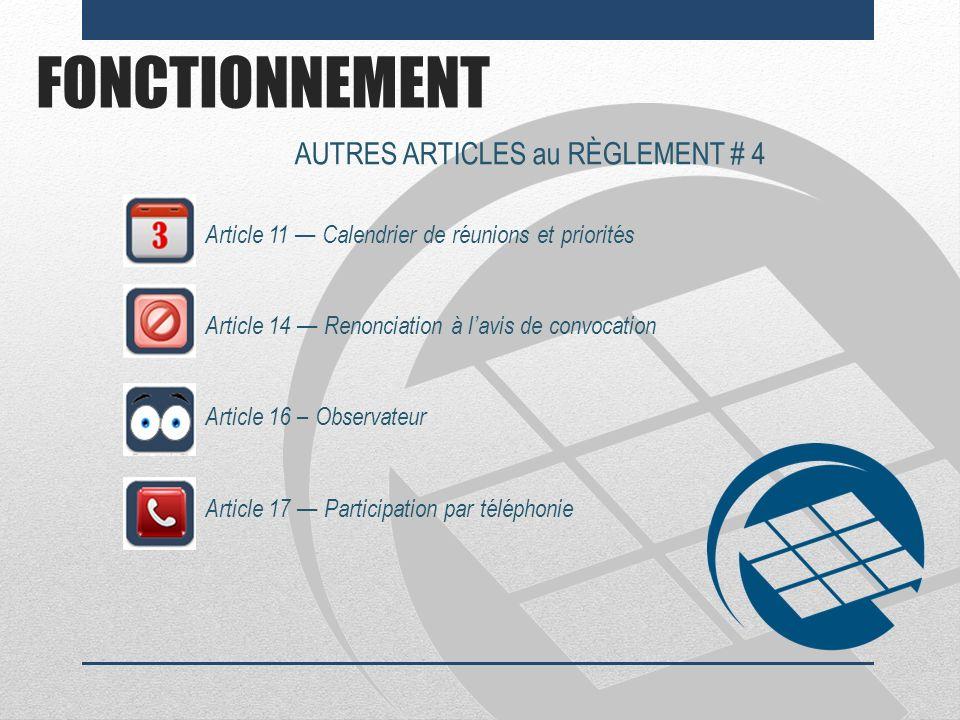FONCTIONNEMENT AUTRES ARTICLES au RÈGLEMENT # 4 Article 11 Calendrier de réunions et priorités Article 14 Renonciation à lavis de convocation Article