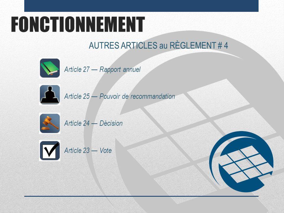 FONCTIONNEMENT AUTRES ARTICLES au RÈGLEMENT # 4 Article 27 Rapport annuel Article 25 Pouvoir de recommandation Article 24 Décision Article 23 Vote