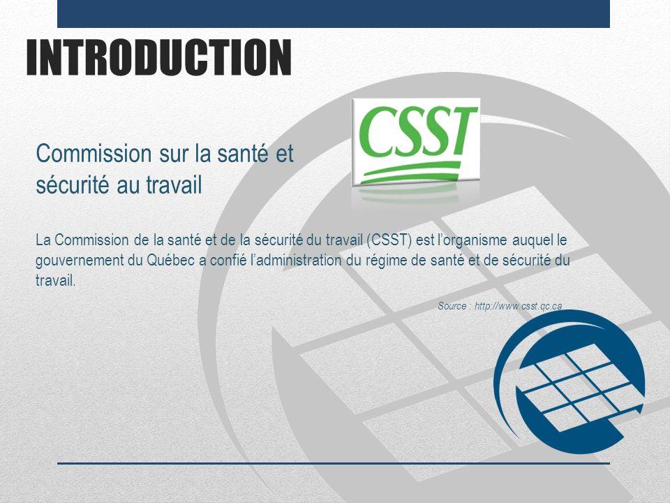 INTRODUCTION Commission sur la santé et sécurité au travail La Commission de la santé et de la sécurité du travail (CSST) est lorganisme auquel le gou