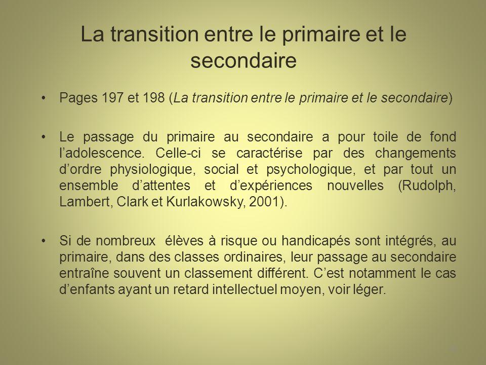 La transition entre le primaire et le secondaire Pages 197 et 198 (La transition entre le primaire et le secondaire) Le passage du primaire au secondaire a pour toile de fond ladolescence.