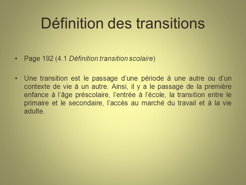 Définition des transitions Page 192 (4.1 Définition transition scolaire) Une transition est le passage dune période à une autre ou dun contexte de vie à un autre.