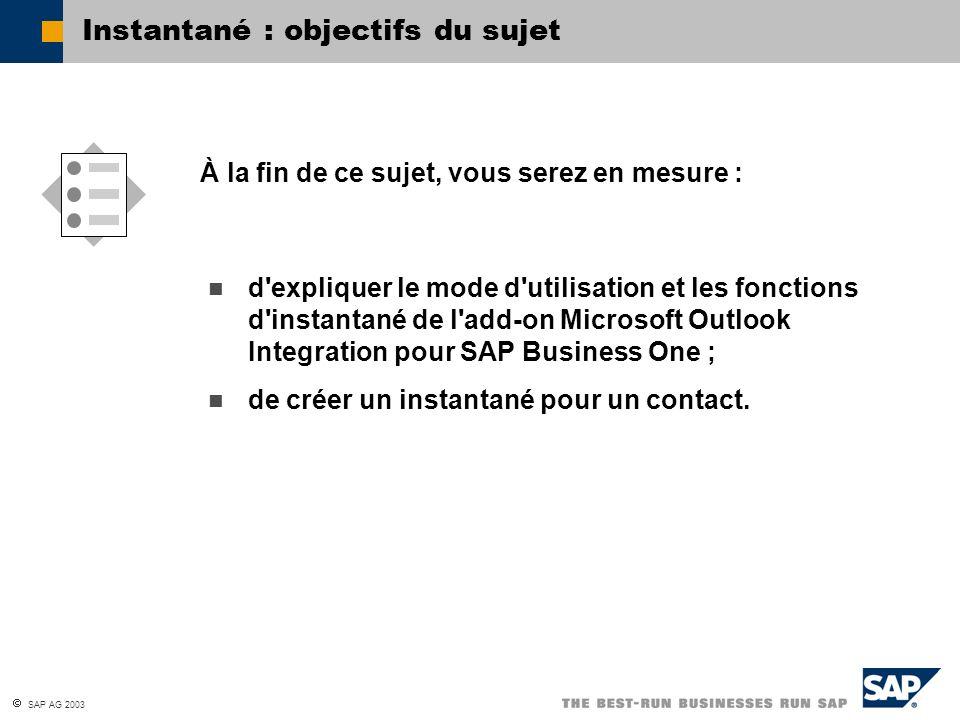 SAP AG 2003 d'expliquer le mode d'utilisation et les fonctions d'instantané de l'add-on Microsoft Outlook Integration pour SAP Business One ; de créer