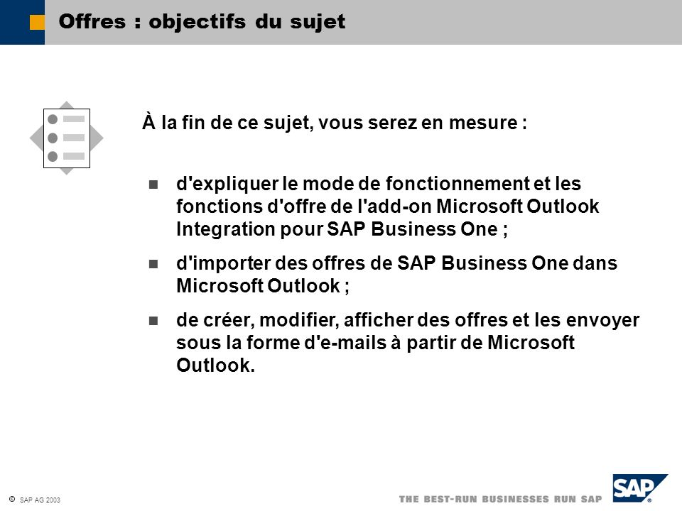 SAP AG 2003 d'expliquer le mode de fonctionnement et les fonctions d'offre de l'add-on Microsoft Outlook Integration pour SAP Business One ; d'importe