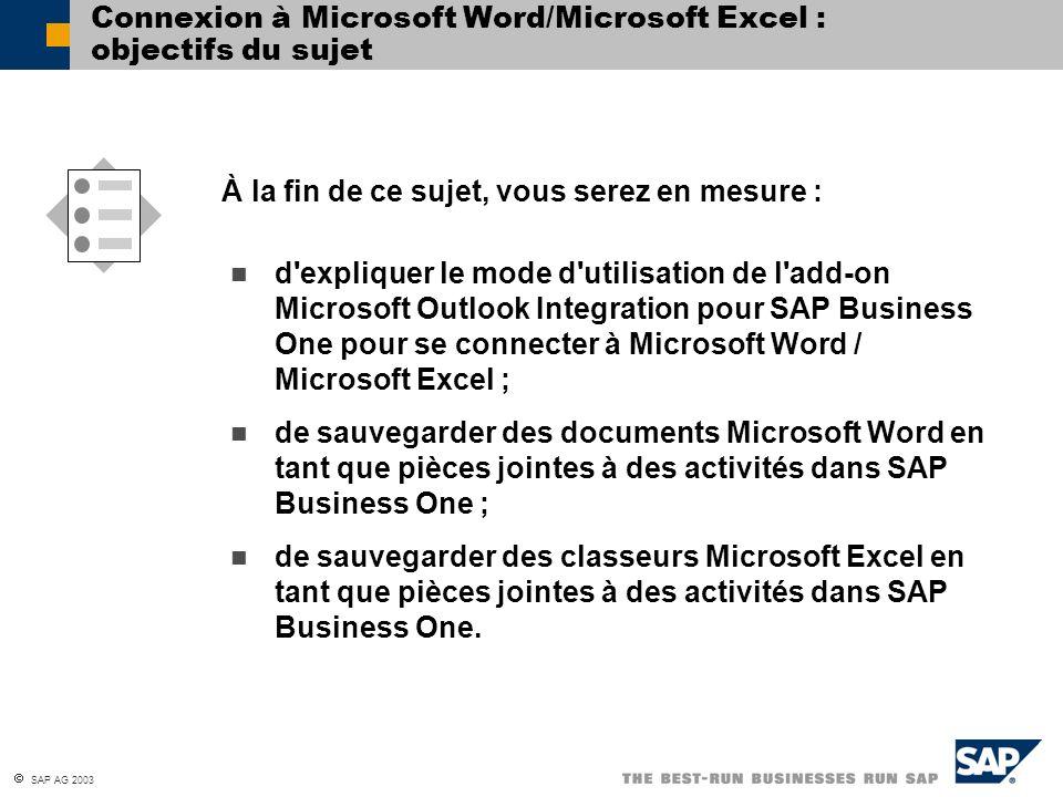 SAP AG 2003 À la fin de ce sujet, vous serez en mesure : Connexion à Microsoft Word/Microsoft Excel : objectifs du sujet d'expliquer le mode d'utilisa