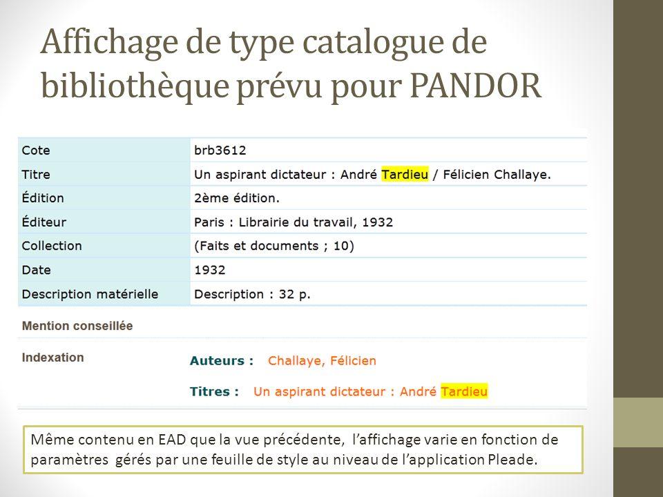 Affichage de type catalogue de bibliothèque prévu pour PANDOR Même contenu en EAD que la vue précédente, laffichage varie en fonction de paramètres gé