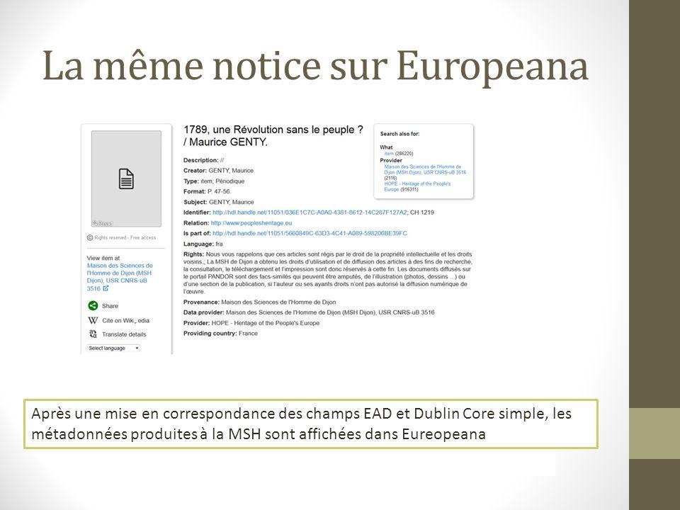La même notice sur Europeana Après une mise en correspondance des champs EAD et Dublin Core simple, les métadonnées produites à la MSH sont affichées