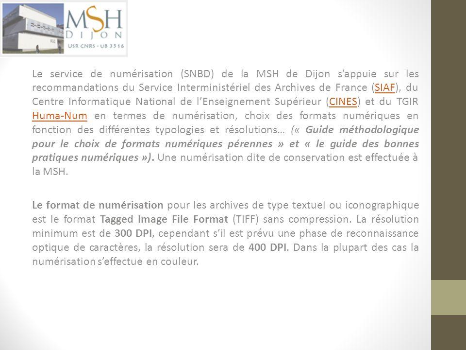 Numérisation Le service de numérisation (SNBD) de la MSH de Dijon sappuie sur les recommandations du Service Interministériel des Archives de France (