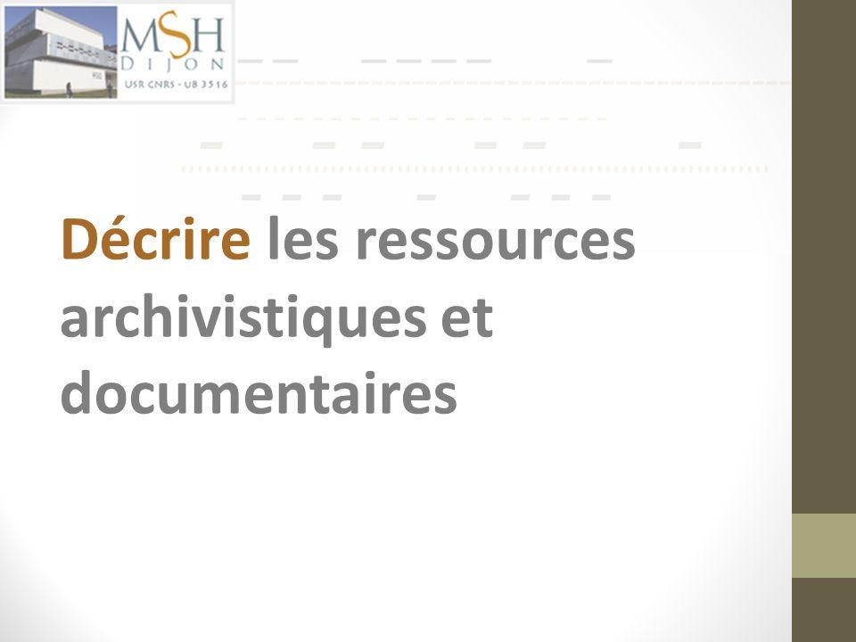 Décrire les ressources archivistiques et documentaires