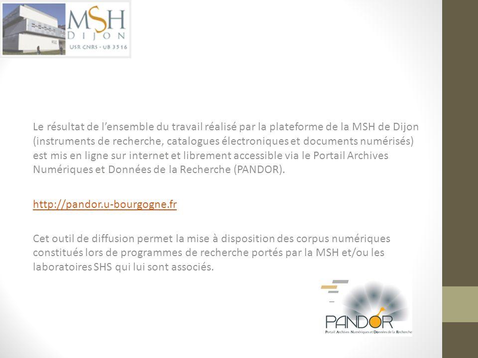 Le résultat de lensemble du travail réalisé par la plateforme de la MSH de Dijon (instruments de recherche, catalogues électroniques et documents numé
