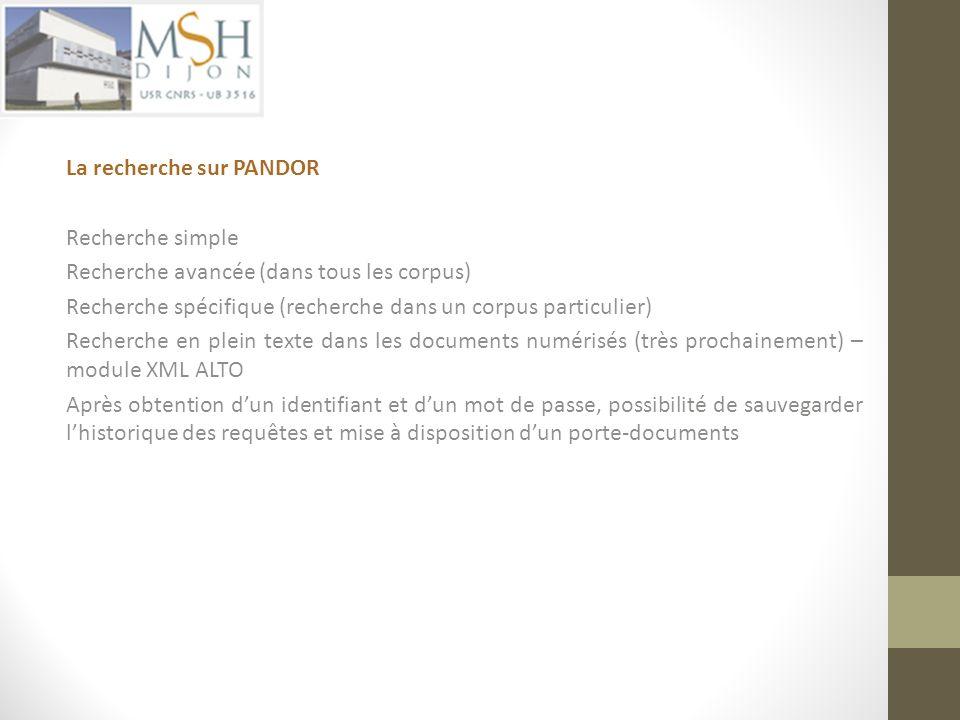 La recherche sur PANDOR Recherche simple Recherche avancée (dans tous les corpus) Recherche spécifique (recherche dans un corpus particulier) Recherch