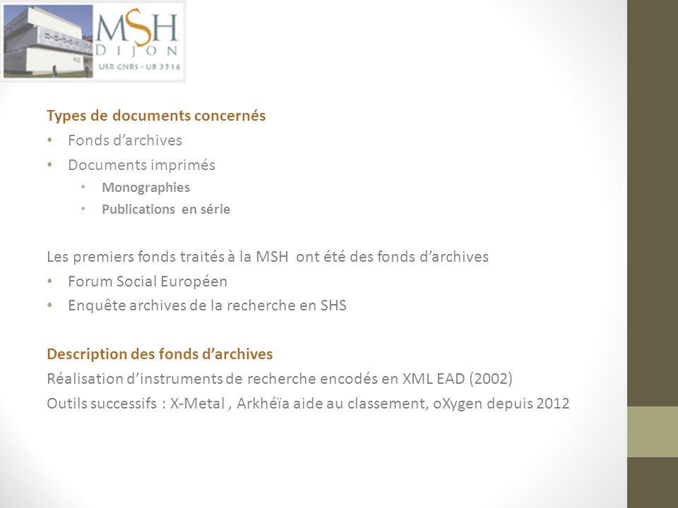 Types de documents concernés Fonds darchives Documents imprimés Monographies Publications en série Les premiers fonds traités à la MSH ont été des fon