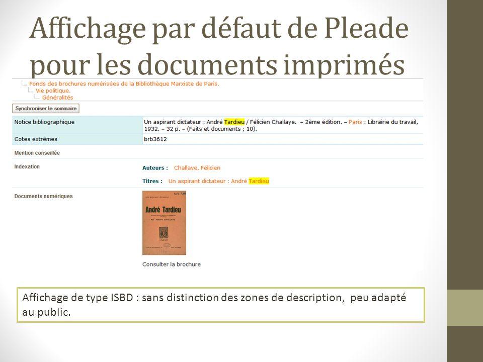 Affichage par défaut de Pleade pour les documents imprimés Affichage de type ISBD : sans distinction des zones de description, peu adapté au public.
