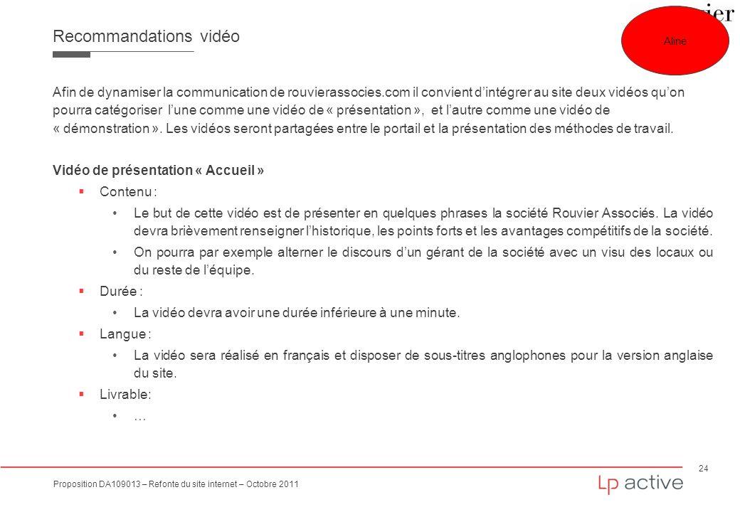 24 Proposition DA109013 – Refonte du site internet – Octobre 2011 Recommandations vidéo Afin de dynamiser la communication de rouvierassocies.com il c