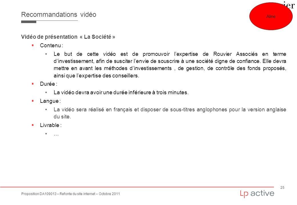 25 Proposition DA109013 – Refonte du site internet – Octobre 2011 Recommandations vidéo Vidéo de présentation « La Société » Contenu : Le but de cette