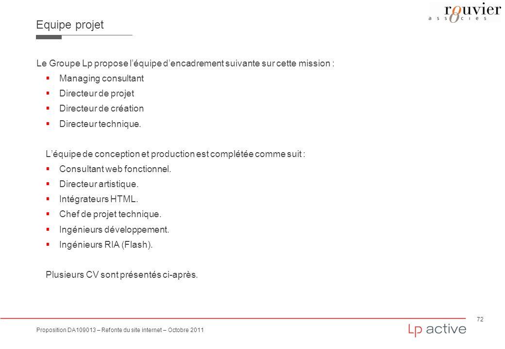 72 Proposition DA109013 – Refonte du site internet – Octobre 2011 Equipe projet Le Groupe Lp propose léquipe dencadrement suivante sur cette mission :