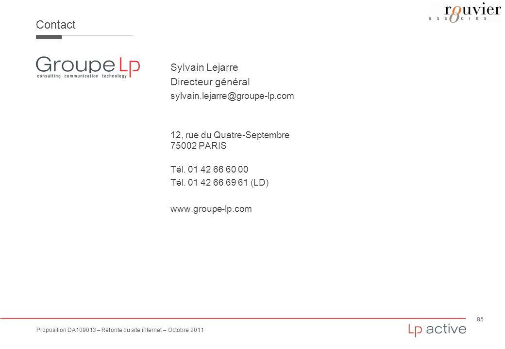 85 Proposition DA109013 – Refonte du site internet – Octobre 2011 Contact Sylvain Lejarre Directeur général sylvain.lejarre@groupe-lp.com 12, rue du Q