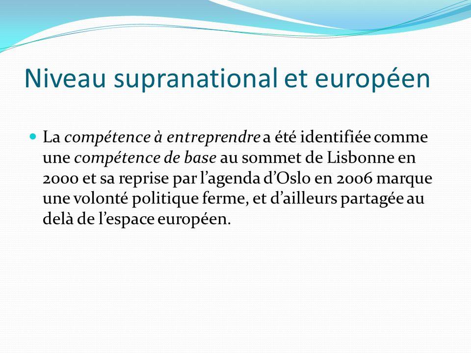 Niveau supranational et européen La compétence à entreprendre a été identifiée comme une compétence de base au sommet de Lisbonne en 2000 et sa reprise par lagenda dOslo en 2006 marque une volonté politique ferme, et dailleurs partagée au delà de lespace européen.