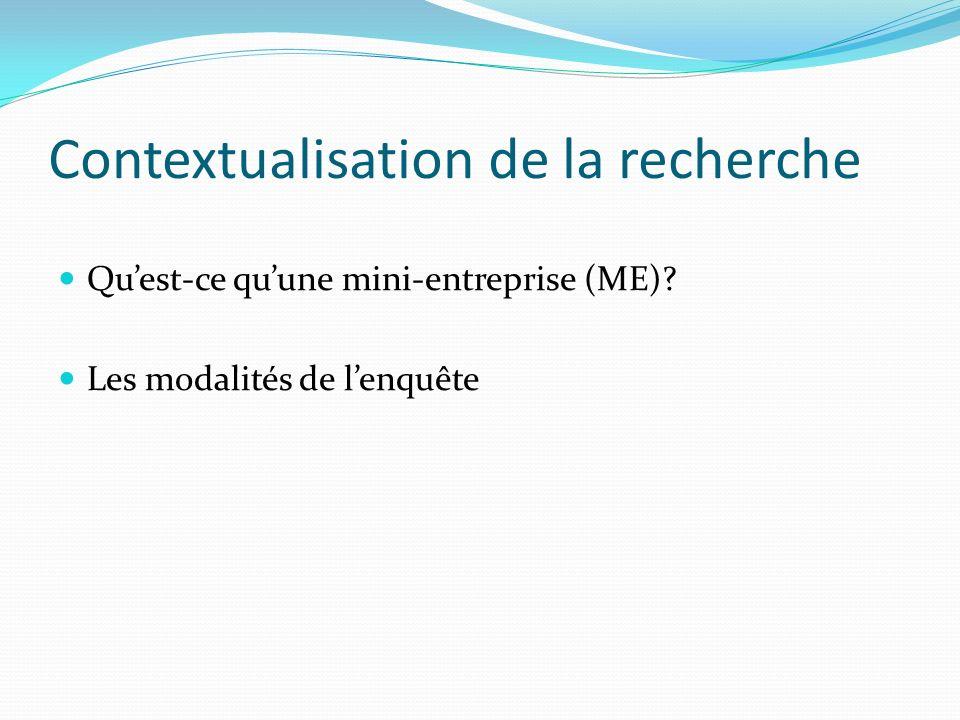 Contextualisation de la recherche Quest-ce quune mini-entreprise (ME)? Les modalités de lenquête