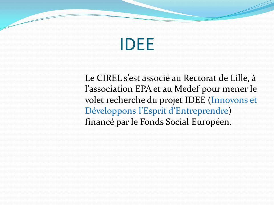 IDEE Le CIREL sest associé au Rectorat de Lille, à lassociation EPA et au Medef pour mener le volet recherche du projet IDEE (Innovons et Développons lEsprit dEntreprendre) financé par le Fonds Social Européen.