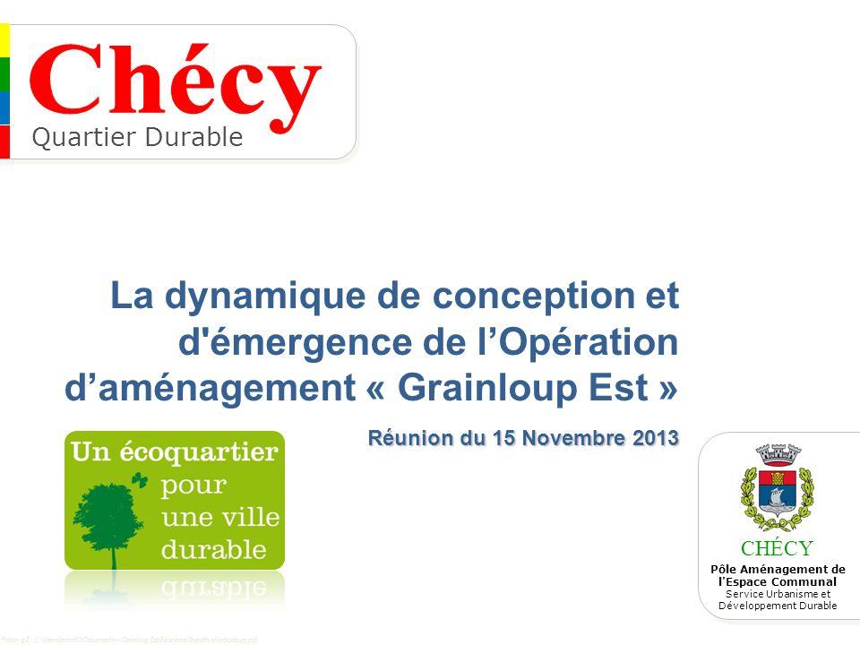 CHÉCY Pôle Aménagement de l'Espace Communal Service Urbanisme et Développement Durable Réunion du 15 Novembre 2013 La dynamique de conception et d'éme