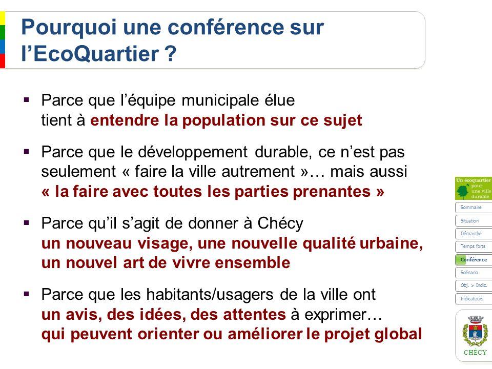 CHÉCY Conférence Pourquoi une conférence sur lEcoQuartier ? Parce que léquipe municipale élue tient à entendre la population sur ce sujet Parce que le