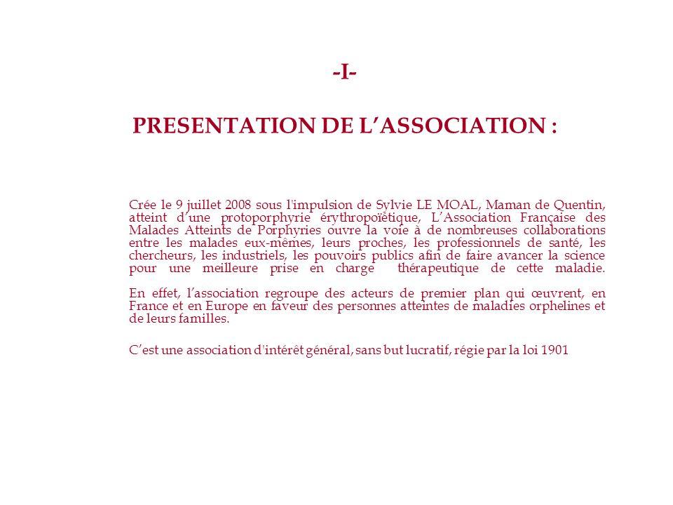 -I- PRESENTATION DE LASSOCIATION : Crée le 9 juillet 2008 sous l'impulsion de Sylvie LE MOAL, Maman de Quentin, atteint dune protoporphyrie érythropoï