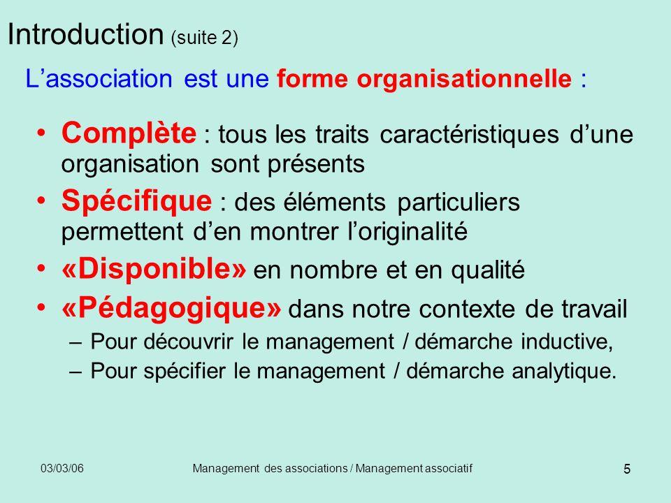 03/03/06Management des associations / Management associatif 5 Introduction (suite 2) Lassociation est une forme organisationnelle : Complète : tous le