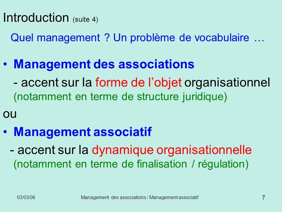 03/03/06Management des associations / Management associatif 8 Partie 1 Limportance du fait associatif Létude du management associatif est : - nécessaire - & possible en raison / grâce à la «disponibilité» du fait associatif - en nombre (cf les chiffres clés ci-après) - et en qualité