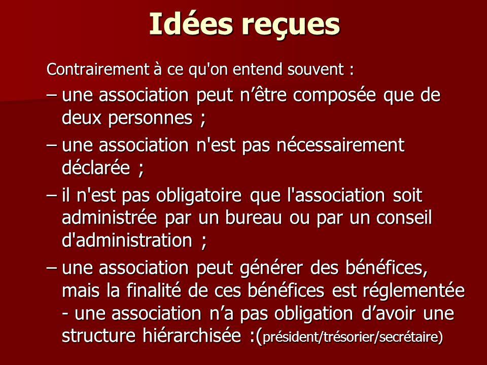 Idées reçues Contrairement à ce qu'on entend souvent : –une association peut nêtre composée que de deux personnes ; –une association n'est pas nécessa