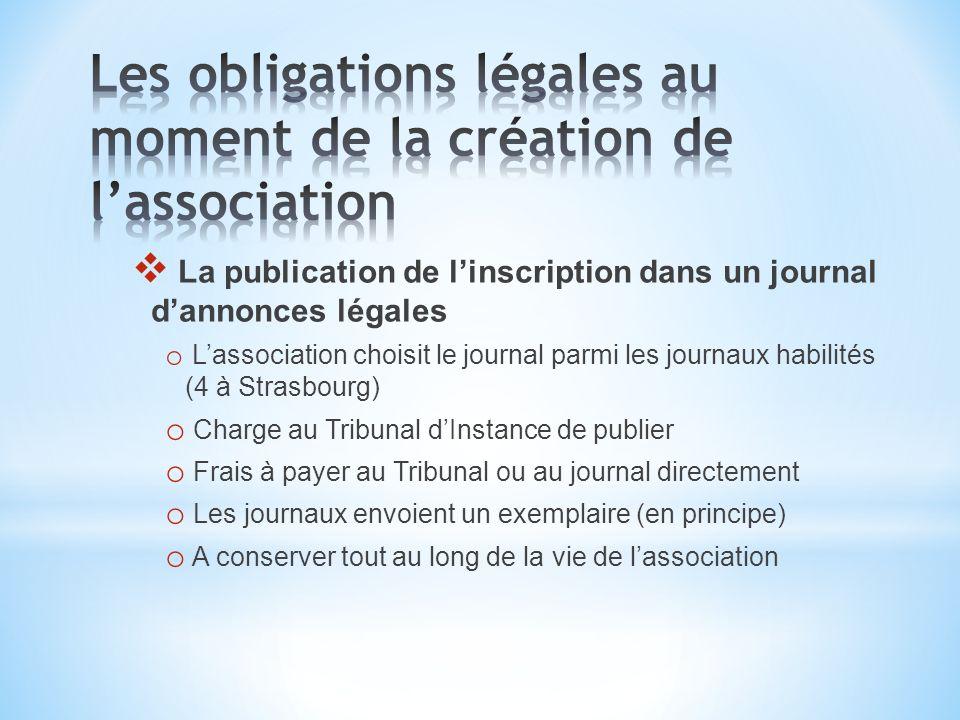 La publication de linscription dans un journal dannonces légales o Lassociation choisit le journal parmi les journaux habilités (4 à Strasbourg) o Cha