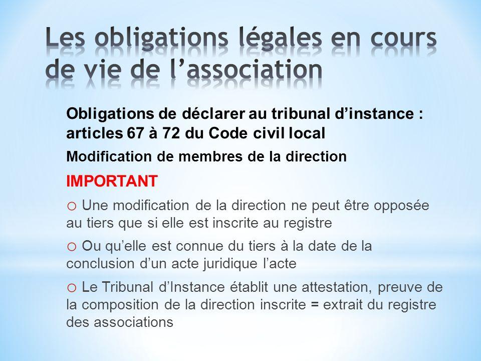 Obligations de déclarer au tribunal dinstance : articles 67 à 72 du Code civil local Modification de membres de la direction IMPORTANT o Une modificat
