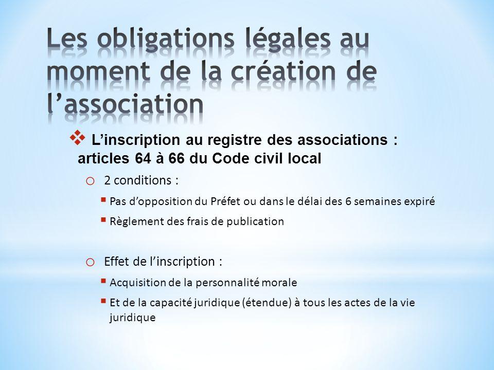 Linscription au registre des associations : articles 64 à 66 du Code civil local o 2 conditions : Pas dopposition du Préfet ou dans le délai des 6 sem