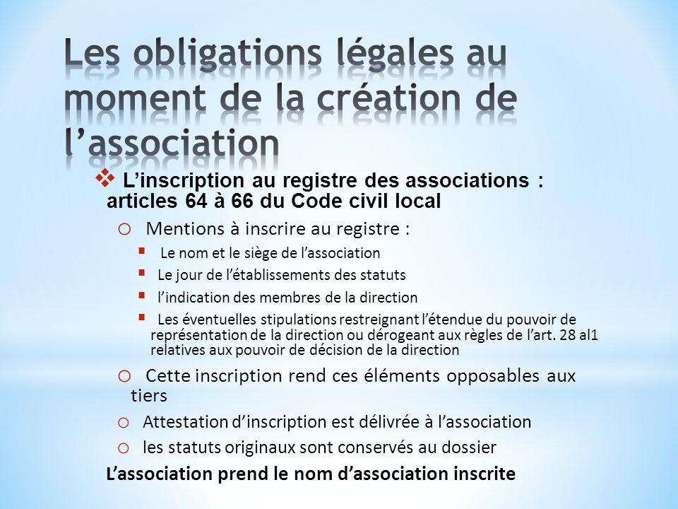Linscription au registre des associations : articles 64 à 66 du Code civil local o Mentions à inscrire au registre : Le nom et le siège de lassociatio