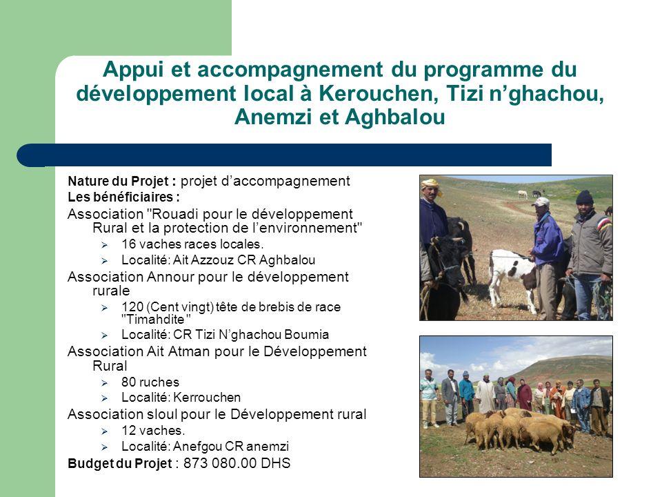 Appui et accompagnement du programme du développement local à Kerouchen, Tizi nghachou, Anemzi et Aghbalou Nature du Projet : projet daccompagnement Les bénéficiaires : Association Rouadi pour le développement Rural et la protection de lenvironnement 16 vaches races locales.