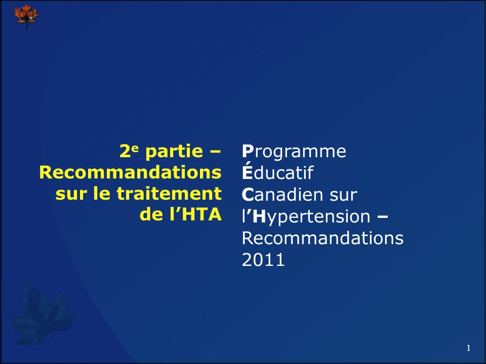 1 2 e partie – Recommandations sur le traitement de lHTA Programme Éducatif Canadien sur lHypertension – Recommandations 2011