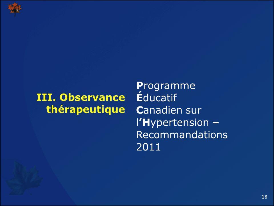 18 III. Observance thérapeutique Programme Éducatif Canadien sur lHypertension – Recommandations 2011