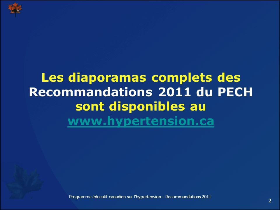 2 Programme éducatif canadien sur lhypertension – Recommandations 2011 Les diaporamas complets des Recommandations 2011 du PECH sont disponibles au ww
