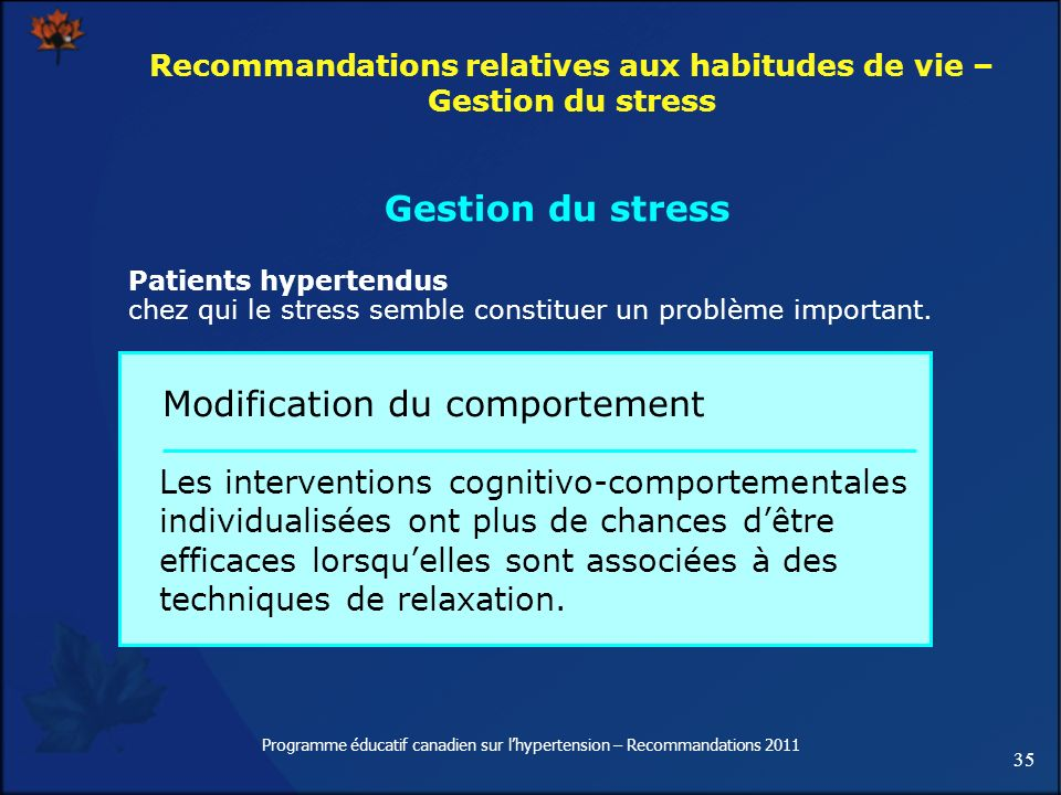 35 Programme éducatif canadien sur lhypertension – Recommandations 2011 Recommandations relatives aux habitudes de vie – Gestion du stress Patients hy