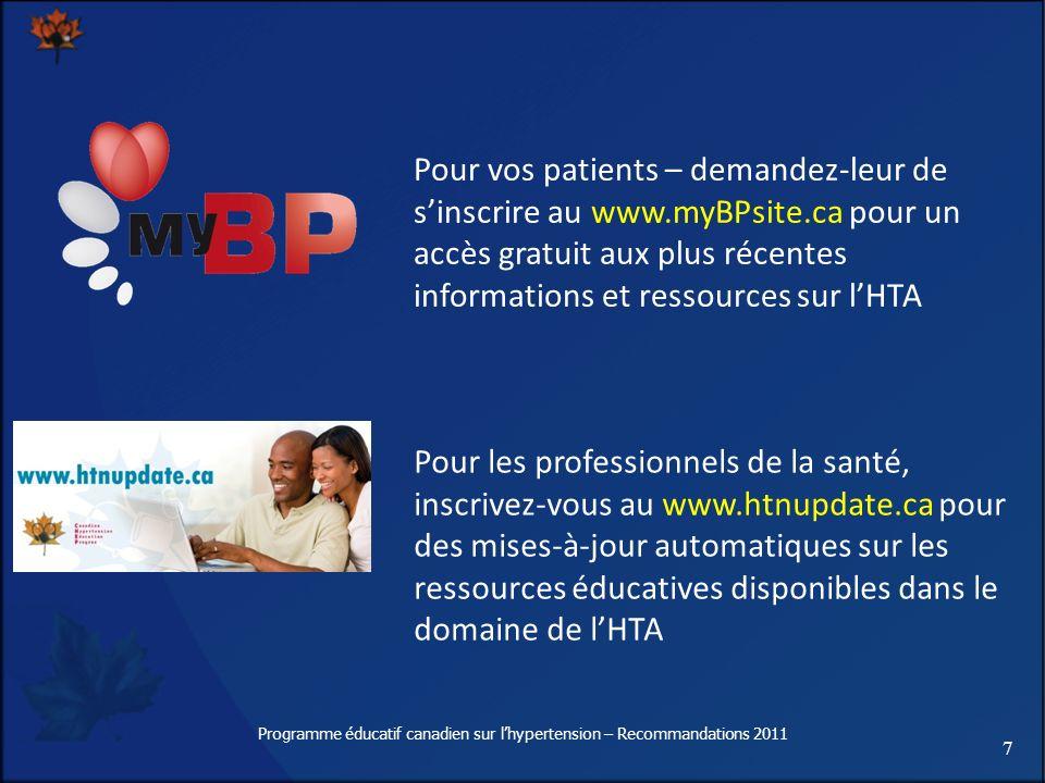 78 Programme éducatif canadien sur lhypertension – Recommandations 2011 Outil dintervention sur lHTA Peut être utilisé par les professionnels de la santé dans le but de mieux informer et dengager le patient hypertendu à devenir plus actif dans son traitement.