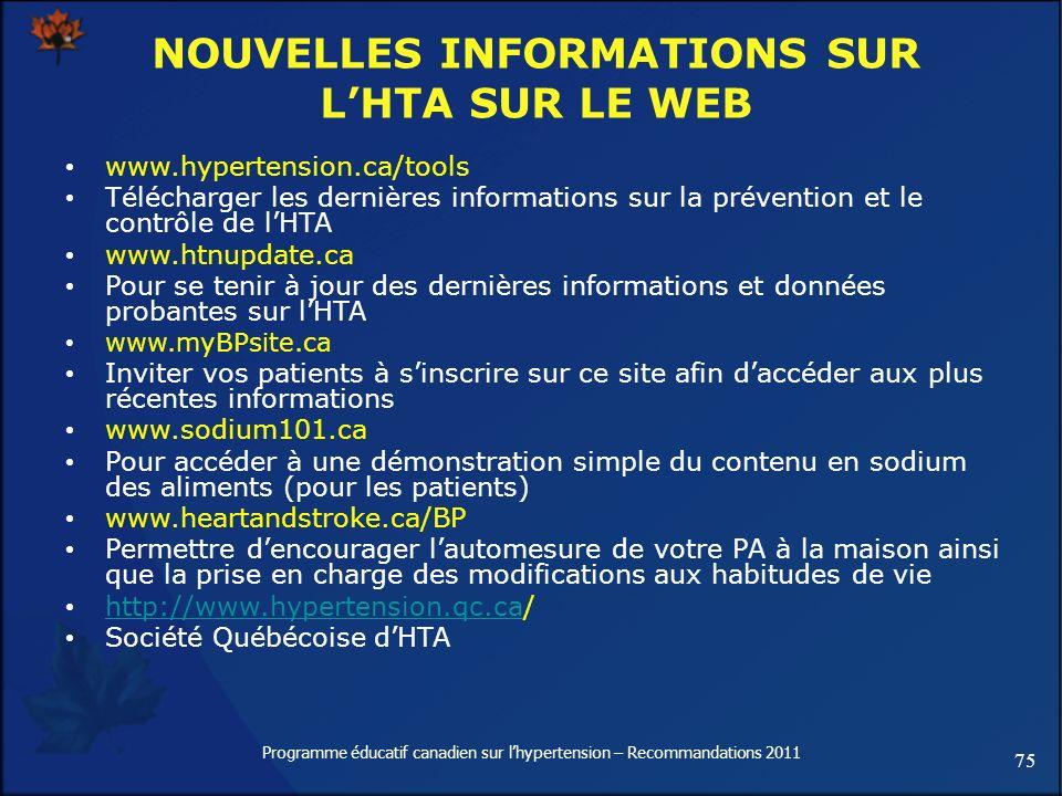 75 Programme éducatif canadien sur lhypertension – Recommandations 2011 NOUVELLES INFORMATIONS SUR LHTA SUR LE WEB www.hypertension.ca/tools Télécharg