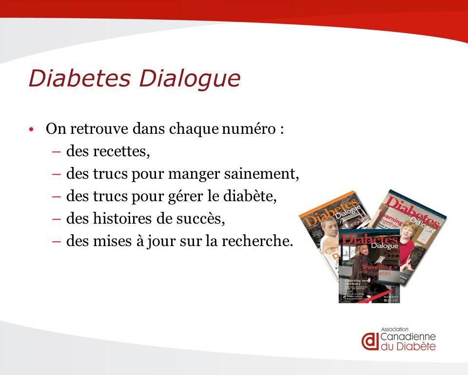 Diabetes Dialogue On retrouve dans chaque numéro : –des recettes, –des trucs pour manger sainement, –des trucs pour gérer le diabète, –des histoires de succès, –des mises à jour sur la recherche.