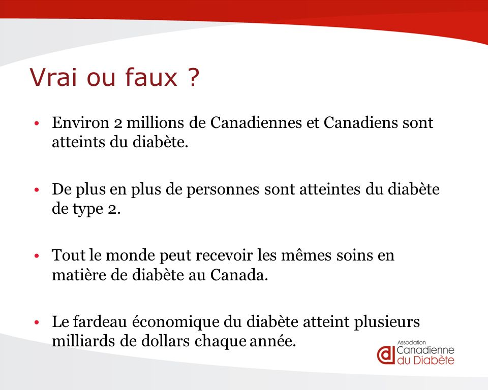 Vrai ou faux . Environ 2 millions de Canadiennes et Canadiens sont atteints du diabète.