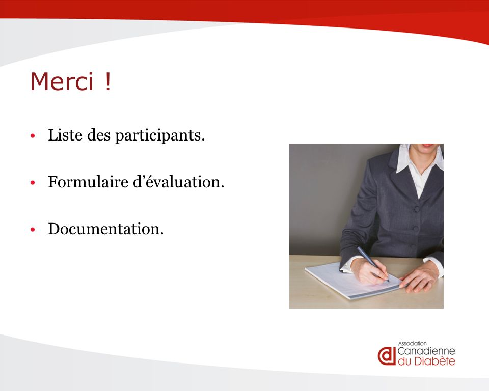 Merci ! Liste des participants. Formulaire dévaluation. Documentation.