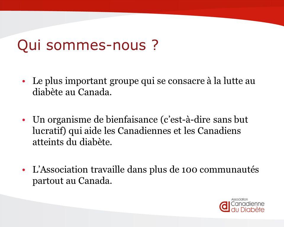 Qui sommes-nous . Le plus important groupe qui se consacre à la lutte au diabète au Canada.