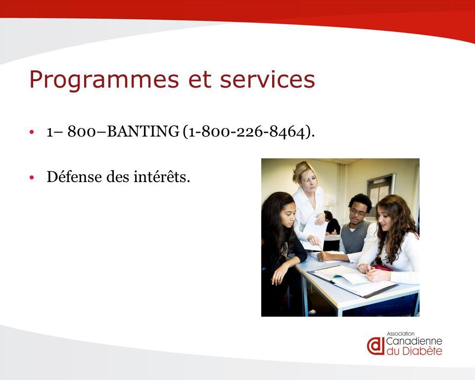 Programmes et services 1– 800–BANTING (1-800-226-8464). Défense des intérêts.