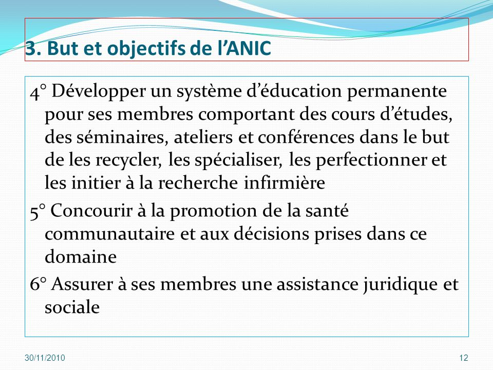 3. But et objectifs de lANIC 4° Développer un système déducation permanente pour ses membres comportant des cours détudes, des séminaires, ateliers et