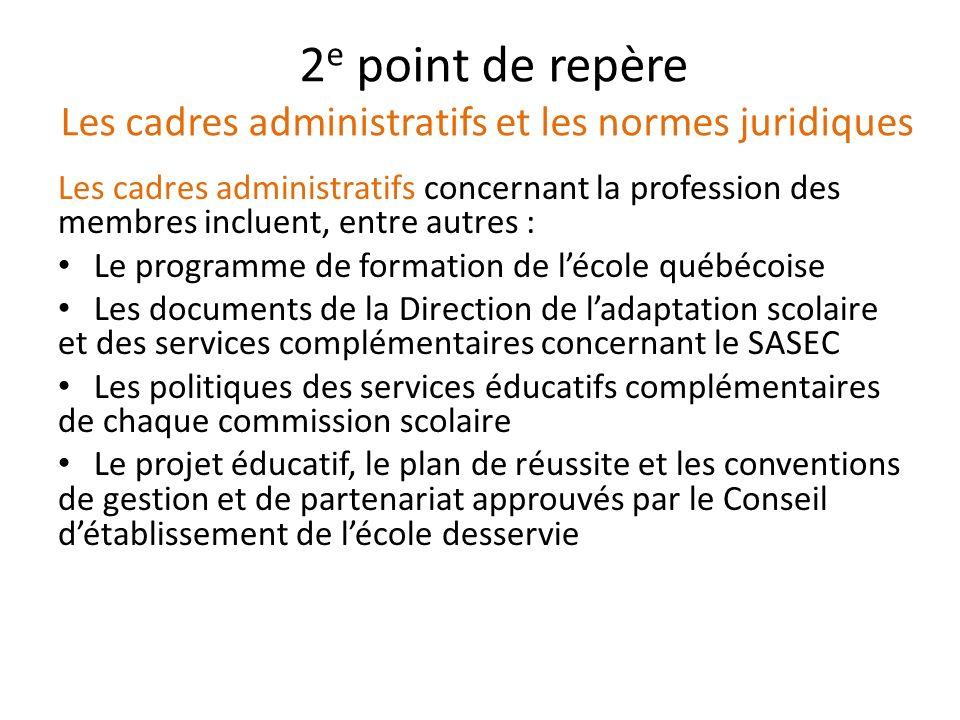 2 e point de repère (suite) Les cadres administratifs et les normes juridiques Les normes juridiques constituent une référence obligée.